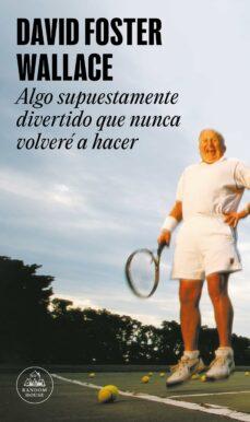 Descargar ebooks en formato pdf gratis. ALGO SUPUESTAMENTE DIVERTIDO QUE NUNCA VOLVERE A HACER 9788439707769  de DAVID FOSTER WALLACE in Spanish