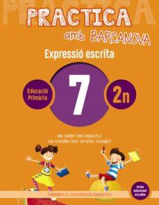 EXPRESSIÓ ESCRITA 7 2º PRIMARIA. PRACTICA AMB BARCANOVA 2019 ED 2019 CAT