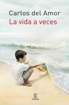 Descarga gratuita de la versión completa del bookworm. LA VIDA A VECES 9788467008869 de CARLOS DEL AMOR