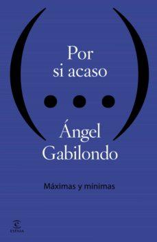 por si acaso. máximas y mínimas (ebook)-angel gabilondo-9788467040869