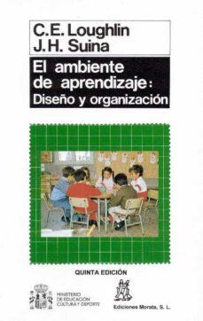 el ambiente de aprendizaje: diseño y organizacion-c. e. loughlin-j. h. suina-9788471123169