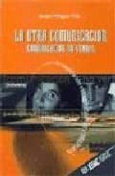la otra comunicacion. comunicacion no verbal-andres minguez vela-9788473561969