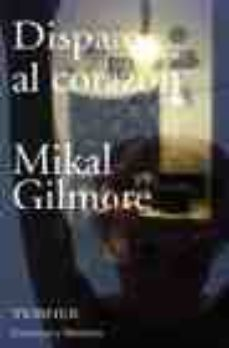 disparo al corazon-mikal gilmore-9788475066769