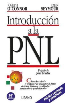 Descargar INTRODUCCION A LA PNL: COMO DESCUBRIR Y EMPLEAR LA EXCELENCIA PAR A OBTENER OPTIMOS RESULTADOS PERSONALES Y PROFESIONALES gratis pdf - leer online