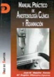 Descargas gratuitas de libros de internet MANUAL PRACTICO DE ANESTESIOLOGIA CLINICA Y REANIMACION en español PDF ePub 9788479781569 de JOSE MARIA MAESTRE ALONSO