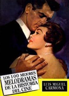 los 100 mejores melodramas de la historia del cine-luis miguel carmona-9788487754869
