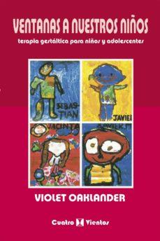 ventanas a nuestros niños: terapia gestaltica para niños y adoles centes (4ª ed.)-violet oaklander-9788489333369