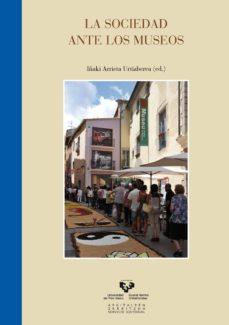 la sociedad ante los museos-iñaki (ed.) arrieta urtizberea-9788490820469