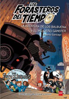 Descargar FORASTEROS DEL TIEMPO 5: LA AVENTURA DE LOS BALBUENA Y EL PEQUEÃ'O GANSTER gratis pdf - leer online
