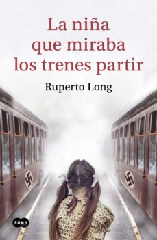 Ebook para descargar kindle LA NIÑA QUE MIRABA LOS TRENES PARTIR 9788491293569 de RUPERTO LONG (Spanish Edition)