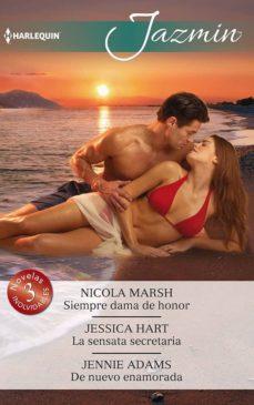 siempre dama de honor; la sensata secretaria; de nuevo enamorada-nicola marsh-jessica hart-9788491883869