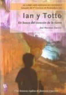 Descargar IAN Y TOTTO: EN BUSCA DEL CORAZON DE LA TIERRA gratis pdf - leer online