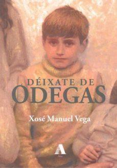 Los libros electrónicos más vendidos descargar gratis DEIXATE DE ODEGAS 9788494780769 de XOSÉ MANUEL VEGA GÓMEZ en español