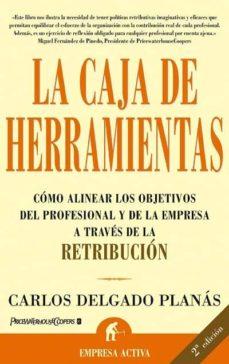 caja de herramientas: como alinear los objetivos del profesional y de la empresa a traves de la retribucion (2ª ed.)-carlos delgado planas-9788495787569