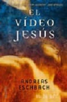 Ebook en formato txt descargar gratis EL VIDEO DE JESUS de ANDREAS ESCHBACH MOBI