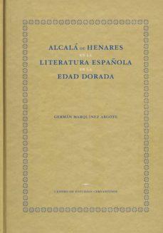 Alcala De Henares En La Literatura Española De La Edad Dorada German Marquinez Argote Comprar Libro 9788496408869