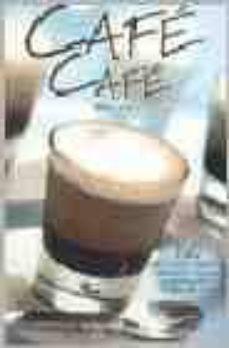 Curiouscongress.es Cafe Cafe: 80 Deliciosas Recetas Desde Los Clasicos Capuchinos A Los Postres De Cafe Image