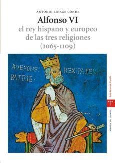 alfonso vi: el rey hispano y europeo de las tres religiones (1065 -1109) (estudios historicos la olmeda. corona de españa. reyes de castilla)-antonio linage conde-9788497042369