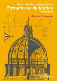 teoria, historia y restauracion de estructuras de fabrica (vol. 2 )-jacques heyman-9788497285469