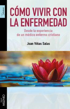 Descargas gratuitas de libros de audio mp3 gratis COMO VIVIR CON LA ENFERMEDAD: DESDE LA EXPERIENCIA DE UN MEDICO ENFERMO CRISTIANO 9788497438469 de JOAN VIÑAS SALAS