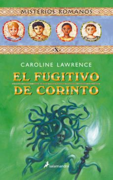 el fugitivo de corinto: misterios romanos x-caroline lawrence-9788498380569