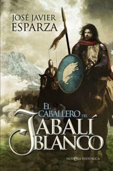 Descargar libros electrónicos gratuitos en formato txt EL CABALLERO DEL JABALI BLANCO de JOSE JAVIER ESPARZA 9788499702469