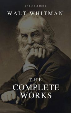 The Complete Walt Whitman Drum Taps Leaves Of Grass Patriotic Poems Complete Prose Works The Wound Dresser Letters Best Navigation Active Toc