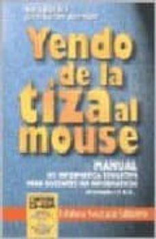 YENDO DE LA TIZA AL MOUSE: MANUAL DE INFORMATICA EDUCATIVA PARA D OCENTES NO INFORMATICOS - VERA REXACH | Triangledh.org