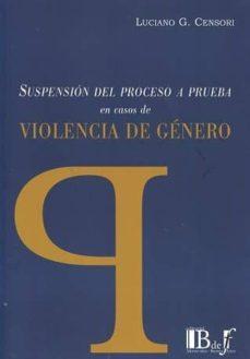 SUSPENSIÓN DEL PROCESO A PRUEBA EN CASOS DE VIOLENCIA DE GÉNERO - LUCIANO G. CENSORI | Adahalicante.org