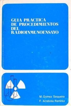 GUÍA PRÁCTICA DE PROCEDIMIENTOS DEL RADIOINMUNOENSAYO - VVAA | Adahalicante.org