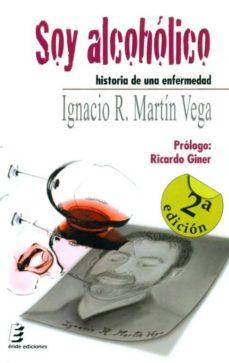 Descargar gratis ebooks italiano SOY ALCOHOLICO: HISTORIA DE UNA ENFERMEDAD de IGNACIO R. MARTIN VEGA 9788415425779 (Spanish Edition)