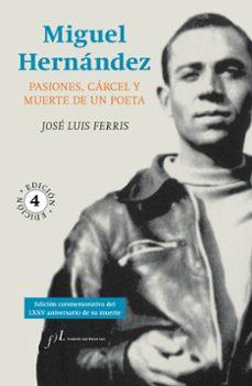 Lofficielhommes.es Miguel Hernandez: Pasiones, Carcel Y Muerte De Un Poeta Image