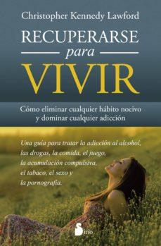 recuperarse para vivir: como eliminar cualquier habito nocivo y dominar cualquier adiccion-christopher kennedy-9788416233779