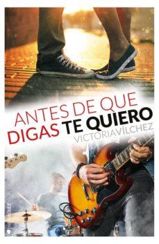 Descargas de libros electrónicos gratis para mobipocket ANTES DE QUE DIGAS TE QUIERO (SERIE ANTES DE #3) de VICTORIA VILCHEZ