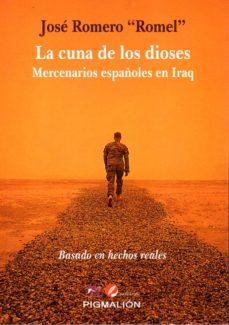 Descargar google books legal LA CUNA DE LOS DIOSES: MERCENARIOS ESPAÑOLES EN IRAQ de JOSE ROMERO ROMEL 9788416447879 (Spanish Edition)
