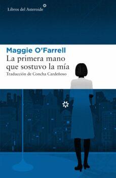 Descarga gratuita de libros de texto torrents LA PRIMERA MANO QUE SOSTUVO LA MÍA de MAGGIE O FARRELL