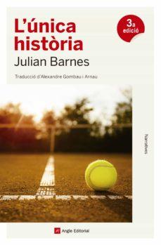 L Unica Història De Julian Barnes Casa Del Libro