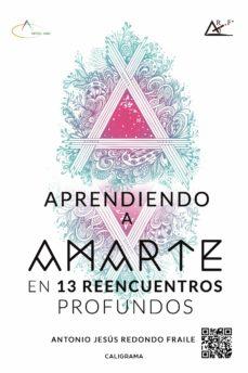 (I.B.D.) APRENDIENDO A AMARTE EN 13 REENCUENTROS PROFUNDOS - ANTONIO JESÚS REDONDO FRAILE | Triangledh.org