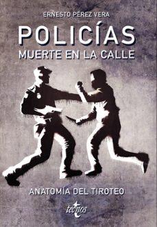 Descargar POLICIAS: MUERTE EN LA CALLE: ANATOMIA DEL TIROTEO gratis pdf - leer online