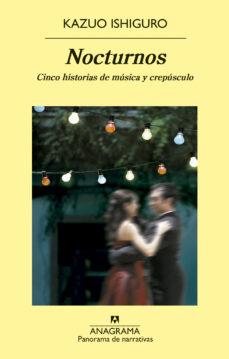 Descarga gratuita de libros de texto en pdf NOCTURNOS: CINCO HISTORIAS DE MUSICA Y CREPUSCULO in Spanish 9788433975379 de KAZUO ISHIGURO RTF CHM