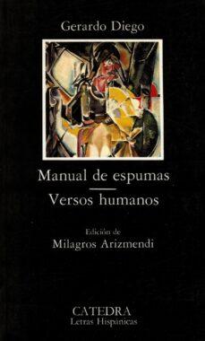 Libros descargables gratis para iPod MANUAL DE ESPUMAS; VERSOS HUMANOS (4ª ED.) en español de GERARDO DIEGO 9788437606279 MOBI