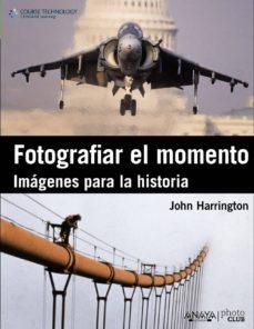 (pe) fotografiar el momento: imagenes para la historia-john harrington-9788441530379