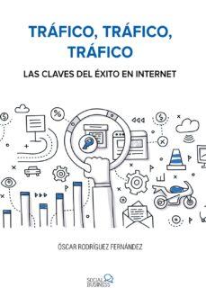 trafico, trafico, trafico. las claves del exito en internet (social media)-oscar rodriguez fernandez-9788441538979
