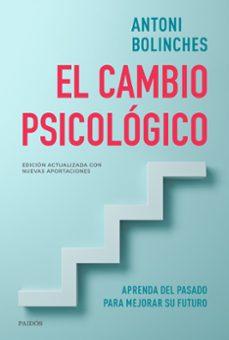 Libros de Kindle para descargar EL CAMBIO PSICOLOGICO: APRENDA DEL PASADO PARA MEJORAR SU FUTURO MOBI CHM ePub de ANTONI BOLINCHES in Spanish 9788449336379