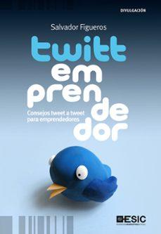 twittemprendedor: consejos tweet a tweet para emprendedores-salvador figueros-9788473567879