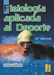 Descarga gratuita de libros de texto en inglés. FISIOLOGIA APLICADA AL DEPORTE (2ª ED.)  de FRANCISCO JAVIER CALDERON MONTERO 9788473602679 (Literatura española)
