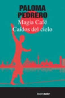 Es audiolibro descargas gratuitas. CAÍDOS DEL CIELO / MAGIA CAFÉ (Literatura española)  9788480488679 de PALOMA PEDRERO