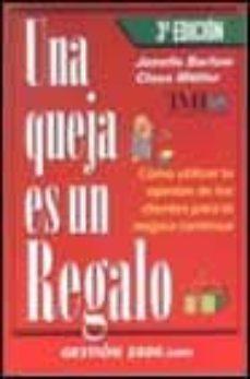 Viamistica.es Una Queja Es Un Regalo: Como Utilizar La Opinion De Los Clientes Para Mejora Continua (3ª Ed.) Image