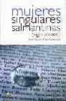 mujeres singulares salmantinas (siglo xx-xxi)-maria dolores perez-lucas-9788481962079
