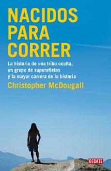 nacidos para correr: la historia de una tribu oculta, un grupo de superatletas y la mayor carrera de la historia-christopher macdougall-9788483069479